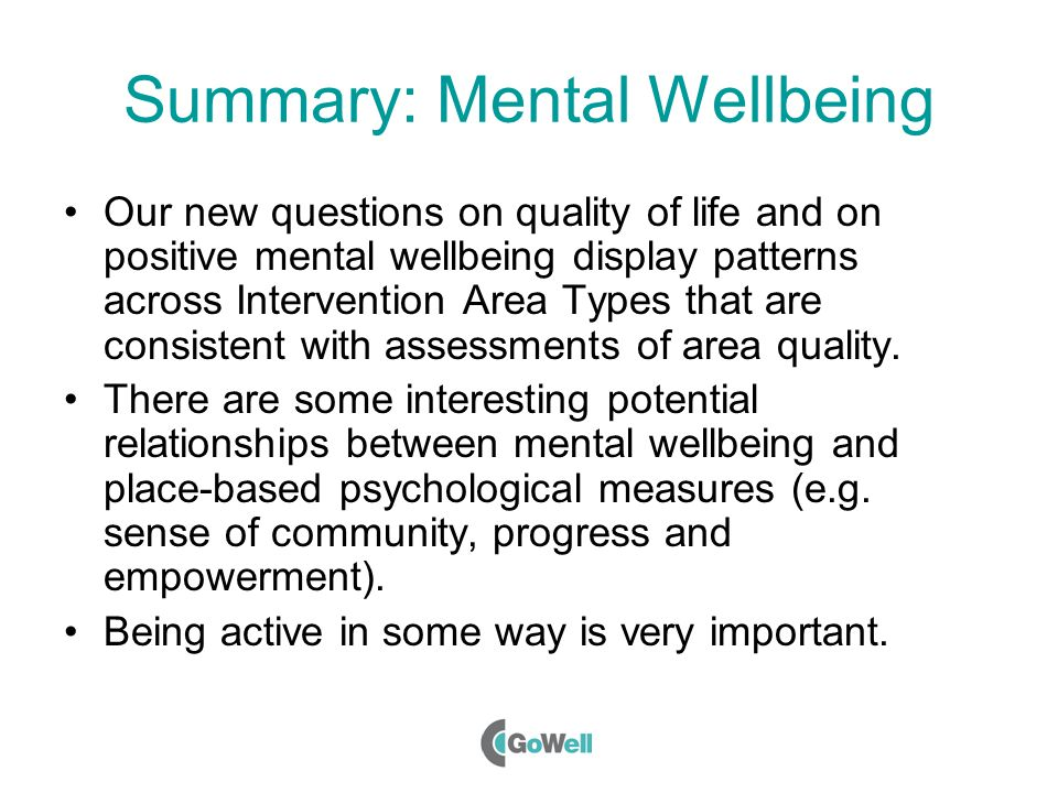 Summary: Mental Wellbeing Our new questions on quality of life and on positive mental wellbeing display patterns across Intervention Area Types that are consistent with assessments of area quality.