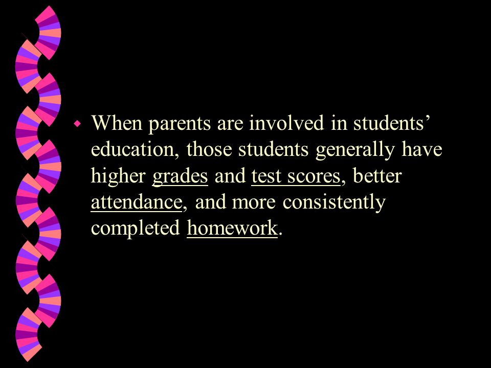 w The more extensive the parent involvement, the higher the student achievement.