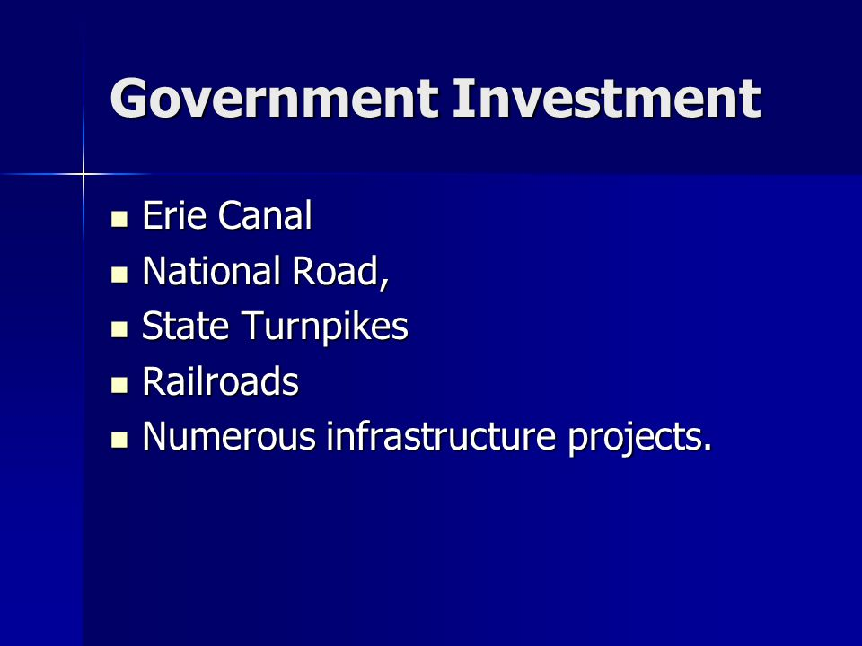 Government Investment Erie Canal Erie Canal National Road, National Road, State Turnpikes State Turnpikes Railroads Railroads Numerous infrastructure projects.