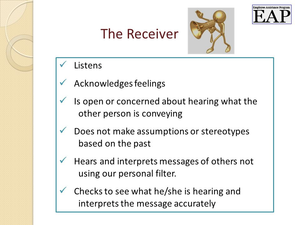 Listens Acknowledges feelings Is open or concerned about hearing what the other person is conveying Does not make assumptions or stereotypes based on the past Hears and interprets messages of others not using our personal filter.