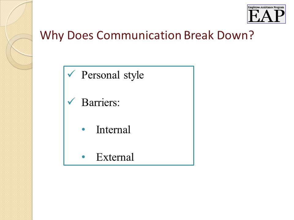 Why Does Communication Break Down Personal style Barriers: Internal External
