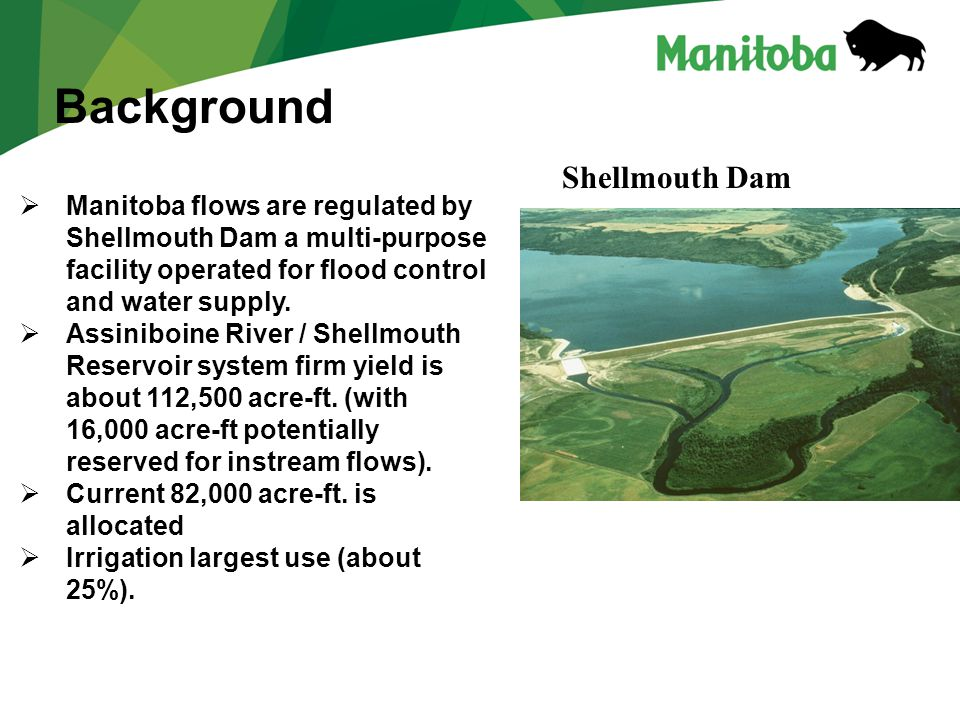 Shellmouth Dam  Manitoba flows are regulated by Shellmouth Dam a multi-purpose facility operated for flood control and water supply.