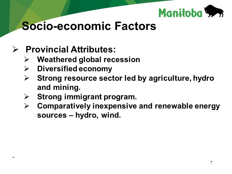 7  Provincial Attributes:  Weathered global recession  Diversified economy  Strong resource sector led by agriculture, hydro and mining.