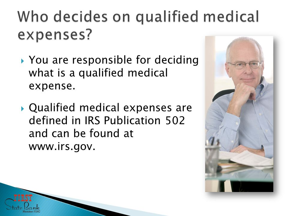  You are responsible for deciding what is a qualified medical expense.