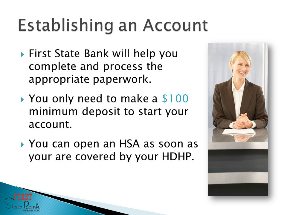  First State Bank will help you complete and process the appropriate paperwork.