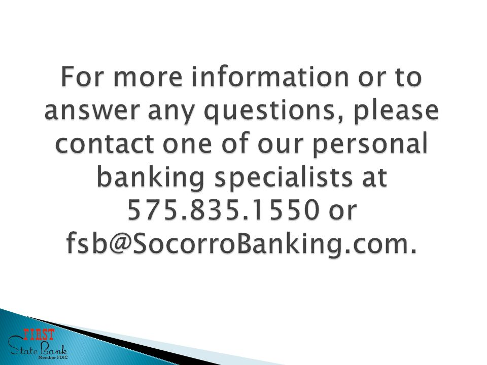 For more information or to answer any questions, please contact one of our personal banking specialists at or