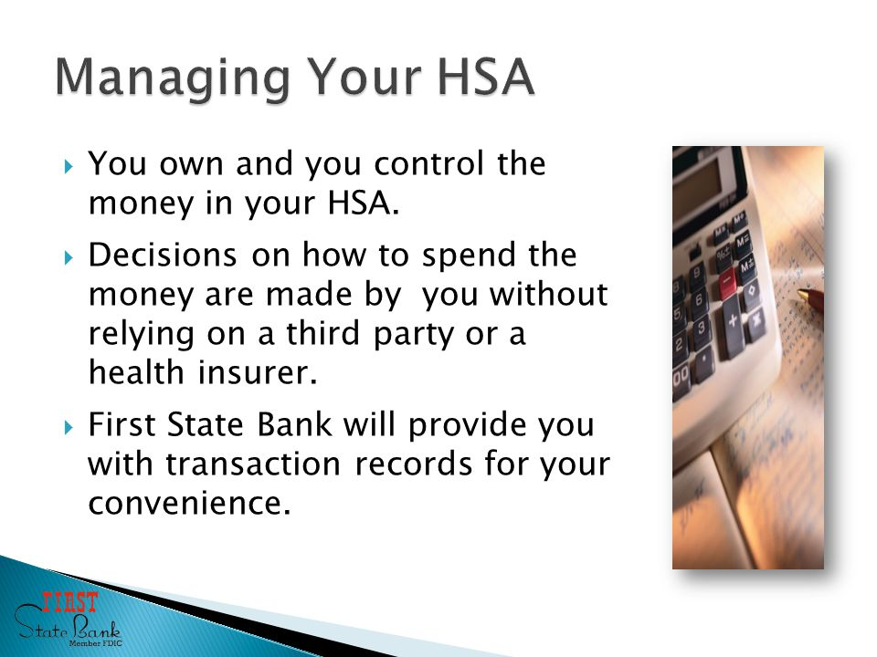  You own and you control the money in your HSA.