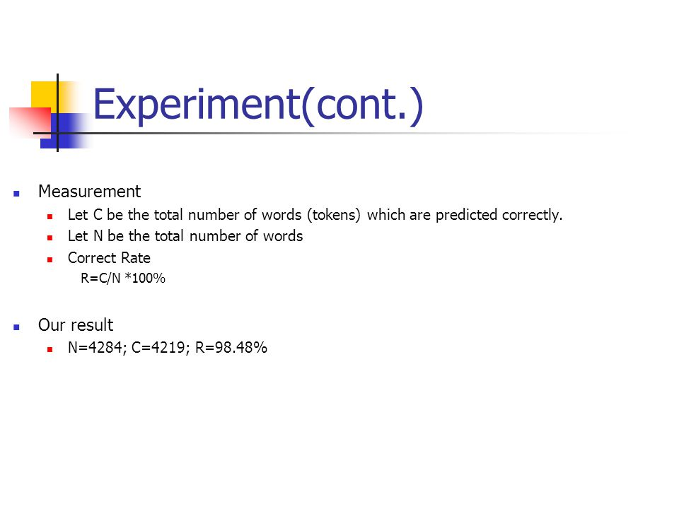 Experiment(cont.) Measurement Let C be the total number of words (tokens) which are predicted correctly.