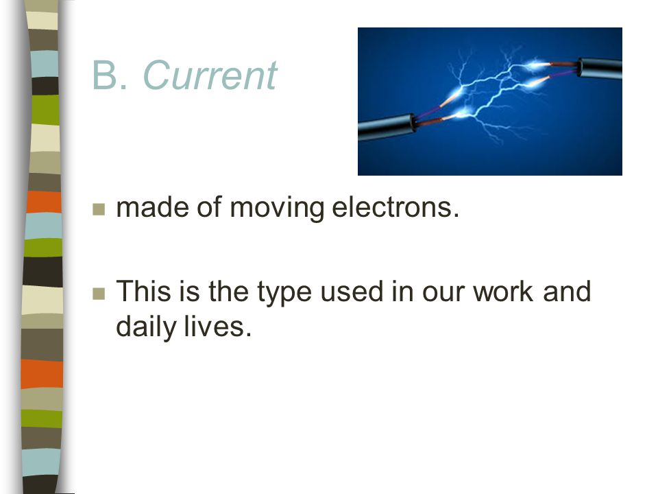 B. Current n made of moving electrons. n This is the type used in our work and daily lives.