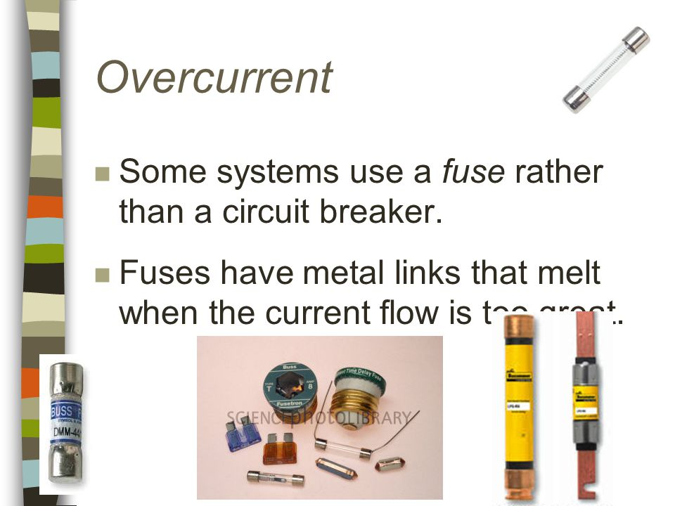 Overcurrent n Some systems use a fuse rather than a circuit breaker.