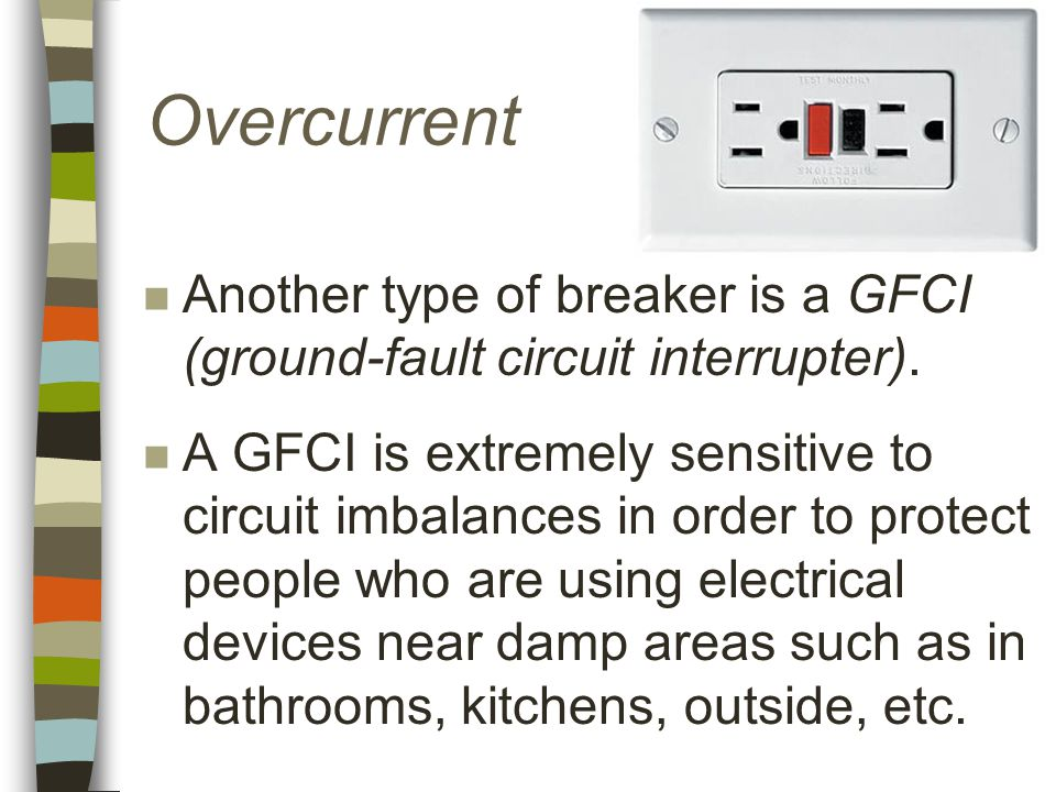 Overcurrent n Another type of breaker is a GFCI (ground-fault circuit interrupter).