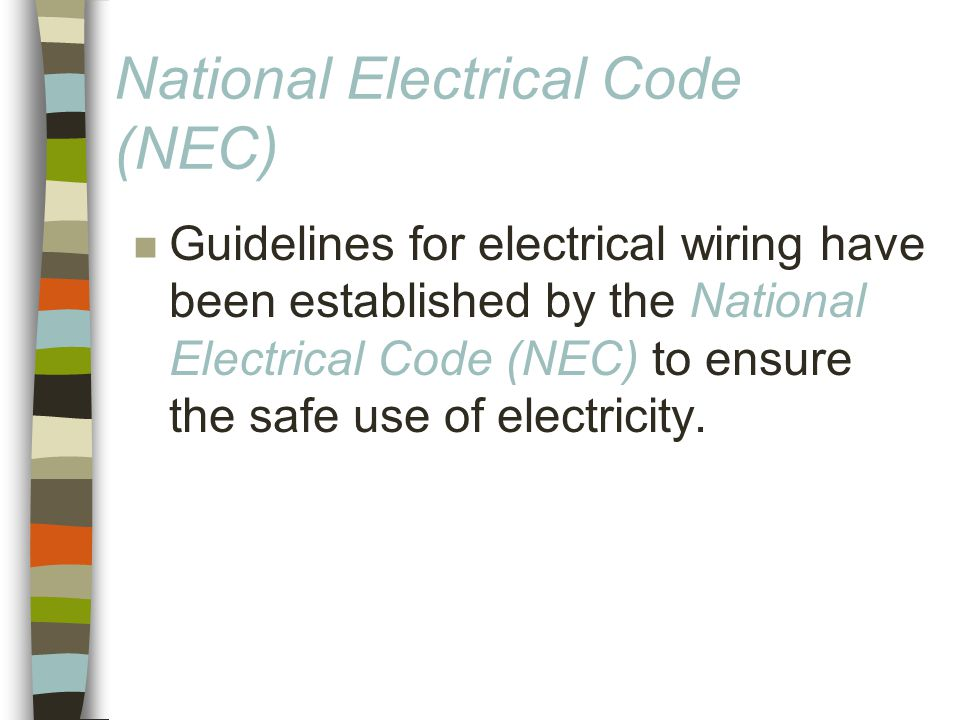 National Electrical Code (NEC) n Guidelines for electrical wiring have been established by the National Electrical Code (NEC) to ensure the safe use of electricity.