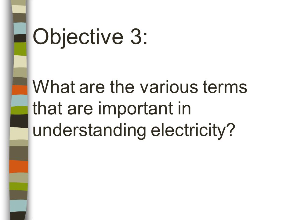 What are the various terms that are important in understanding electricity Objective 3: