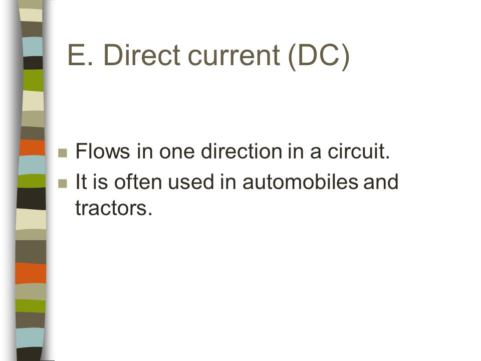 E. Direct current (DC) n Flows in one direction in a circuit.