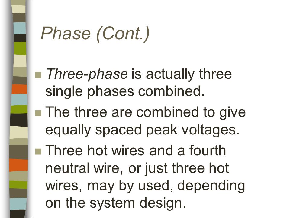 Phase (Cont.) n Three-phase is actually three single phases combined.