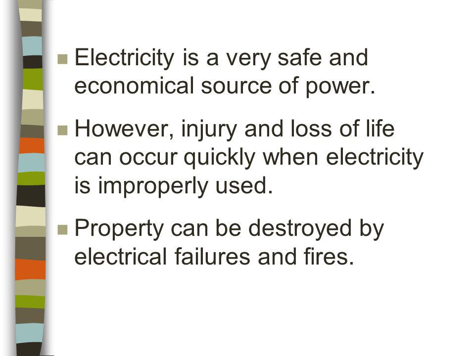 n Electricity is a very safe and economical source of power.