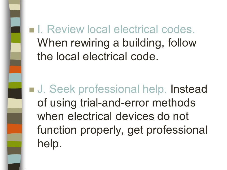 n I. Review local electrical codes. When rewiring a building, follow the local electrical code.