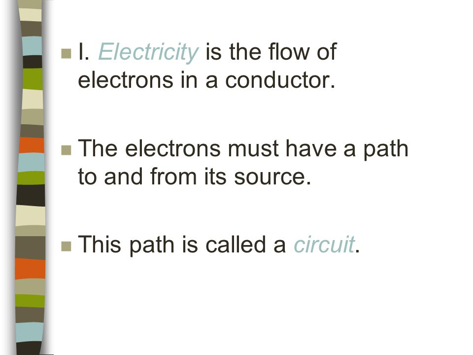 n I. Electricity is the flow of electrons in a conductor.