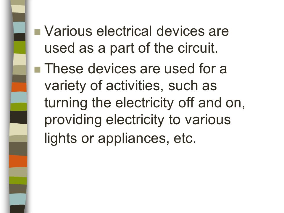 n Various electrical devices are used as a part of the circuit.