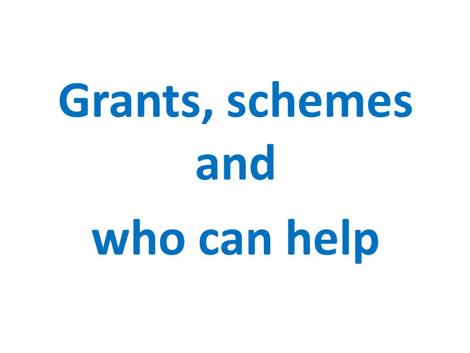Grants, schemes and who can help