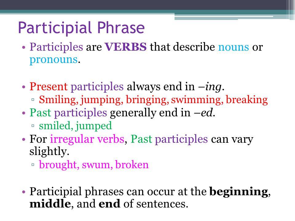 Participial Phrase Participles Are Verbs That Describe Nouns Or