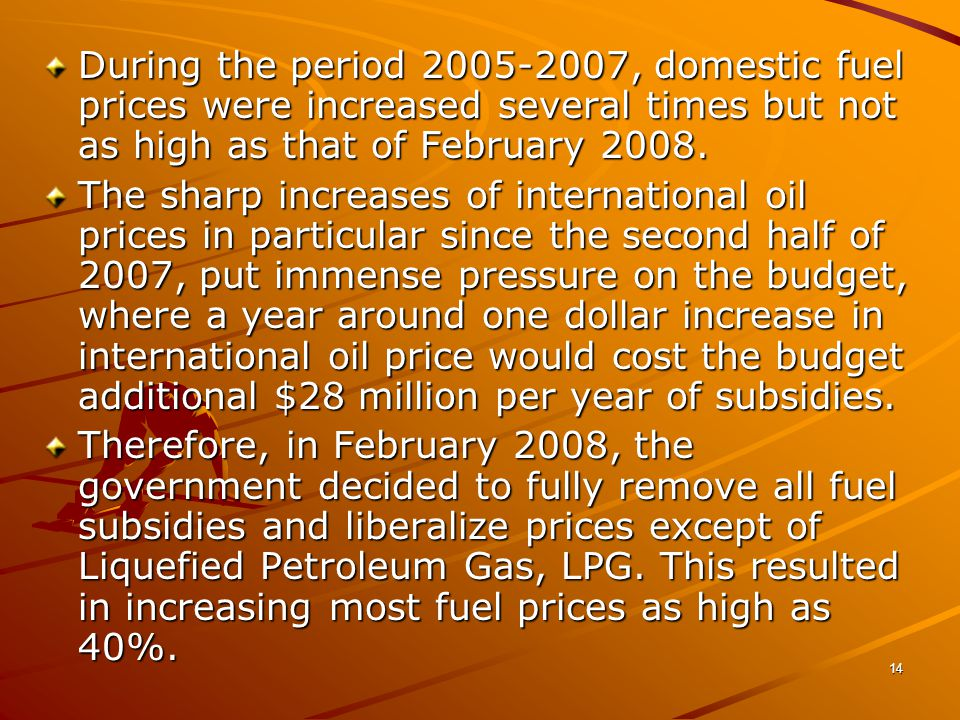 14 During the period , domestic fuel prices were increased several times but not as high as that of February 2008.