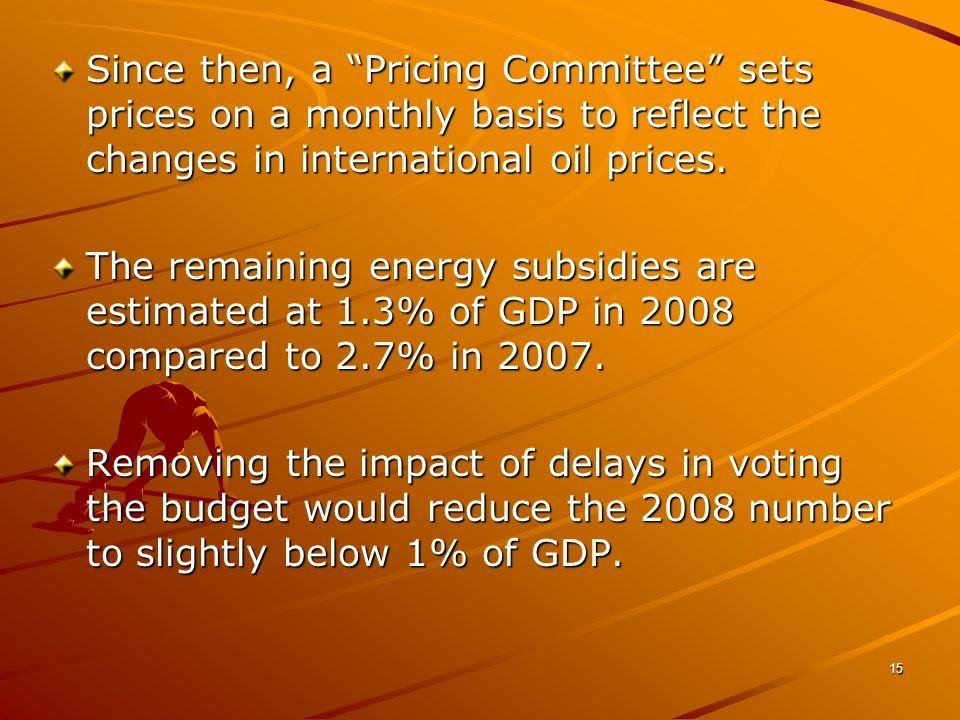 15 Since then, a Pricing Committee sets prices on a monthly basis to reflect the changes in international oil prices.