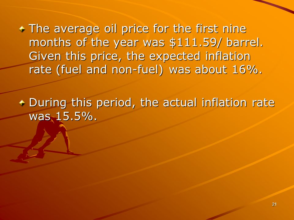 21 The average oil price for the first nine months of the year was $111.59/ barrel.