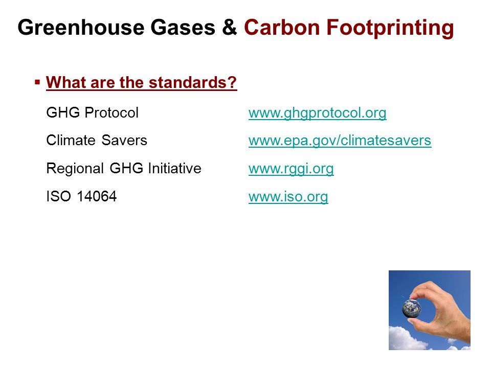 Greenhouse Gases & Carbon Footprinting  What are the standards.