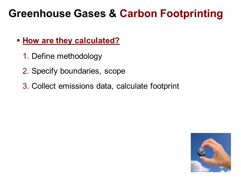 Greenhouse Gases & Carbon Footprinting  How are they calculated.