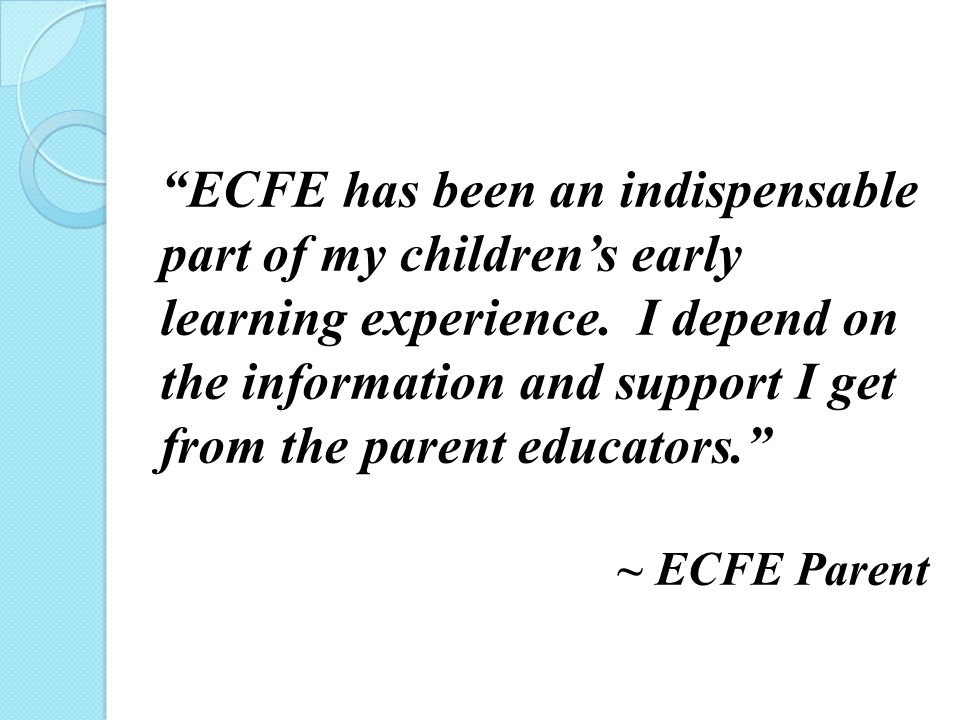 ECFE has been an indispensable part of my children's early learning experience.