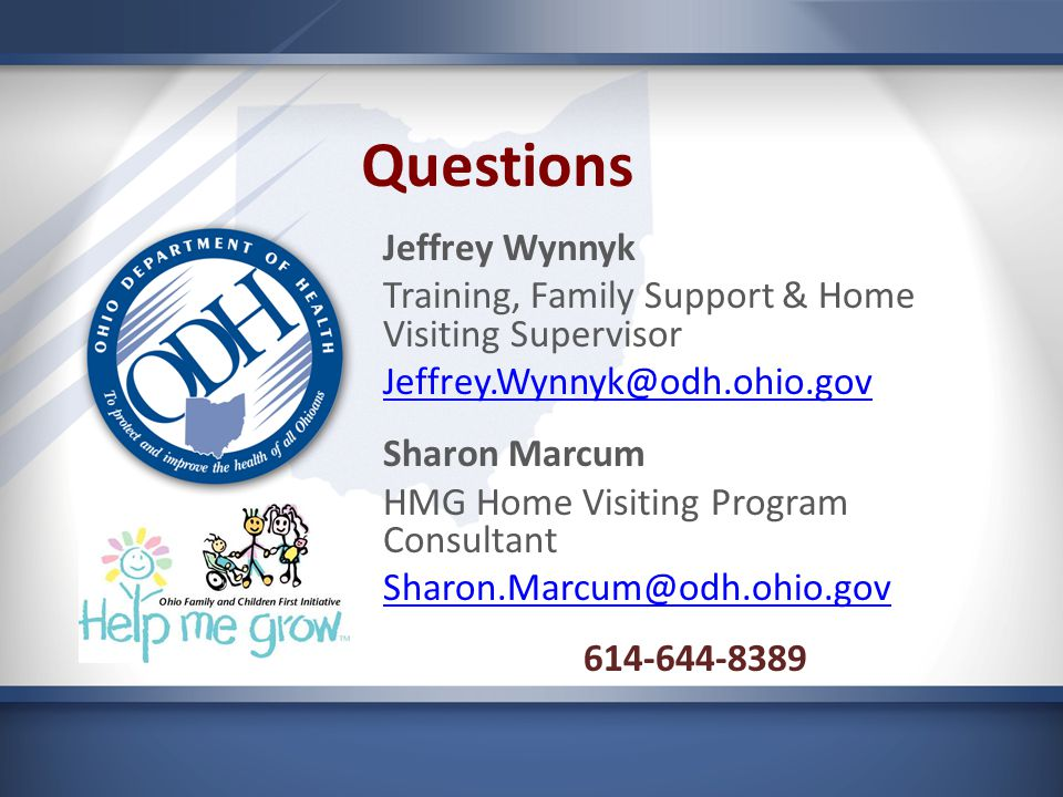 Questions Jeffrey Wynnyk Training, Family Support & Home Visiting Supervisor Sharon Marcum HMG Home Visiting Program Consultant