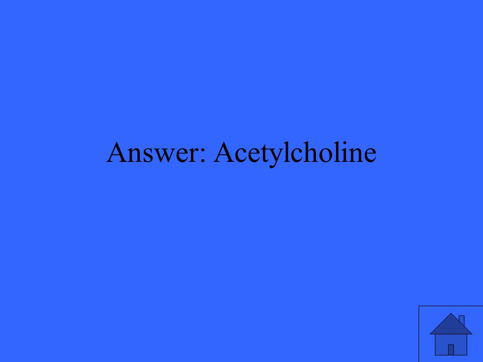 Answer: Acetylcholine
