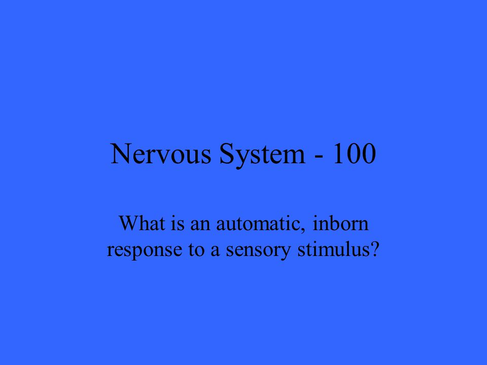 Nervous System What is an automatic, inborn response to a sensory stimulus