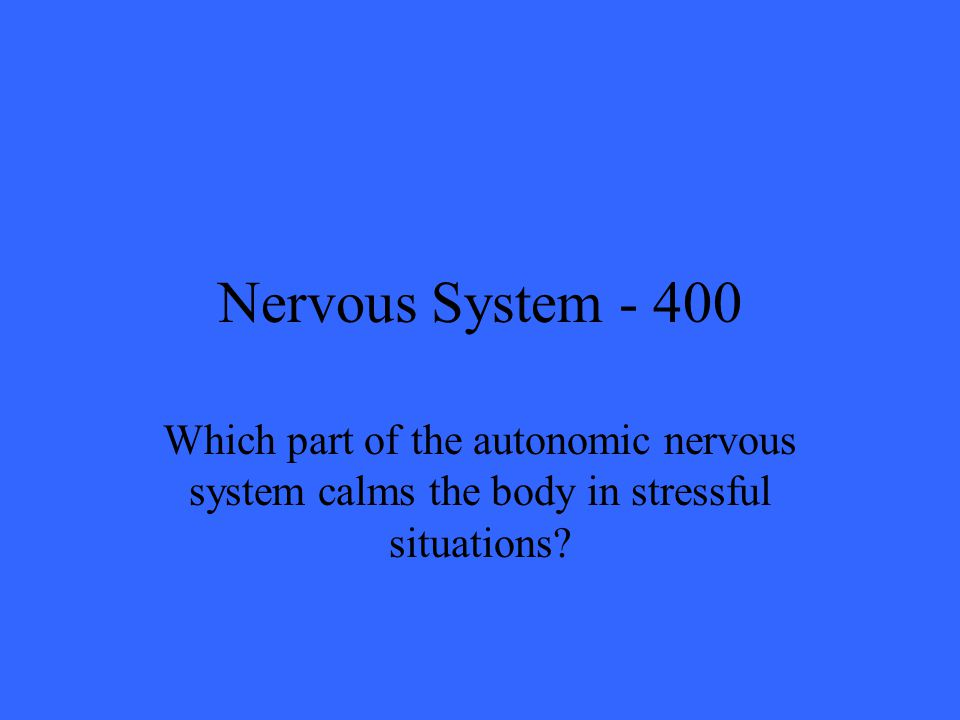 Nervous System Which part of the autonomic nervous system calms the body in stressful situations