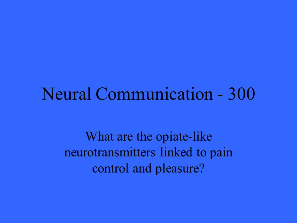 Neural Communication What are the opiate-like neurotransmitters linked to pain control and pleasure