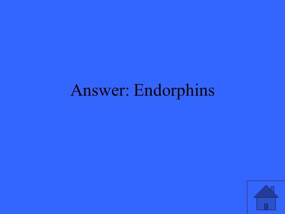 Answer: Endorphins
