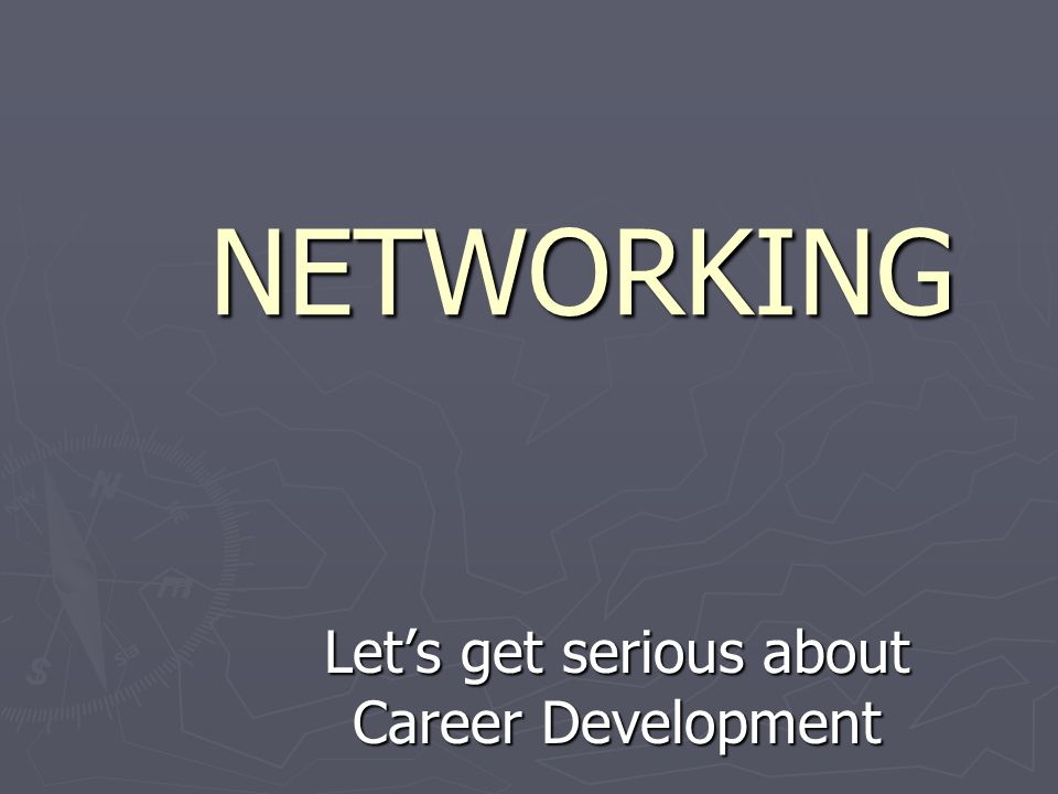 NETWORKING Let's get serious about Career Development