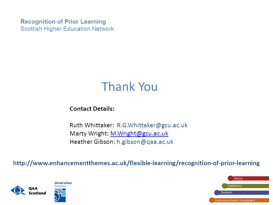 Recognition of Prior Learning Scottish Higher Education Network Thank You Contact Details: Ruth Whittaker: Marty Wright: Heather Gibson: