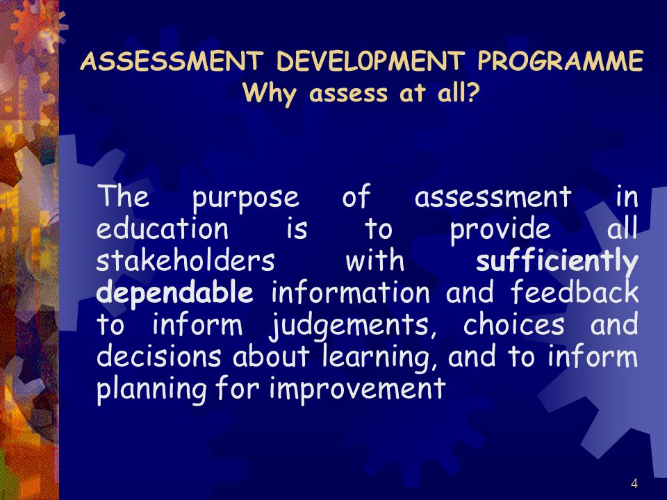 4 ASSESSMENT DEVEL0PMENT PROGRAMME Why assess at all.