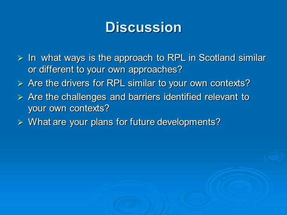 Discussion  In what ways is the approach to RPL in Scotland similar or different to your own approaches.
