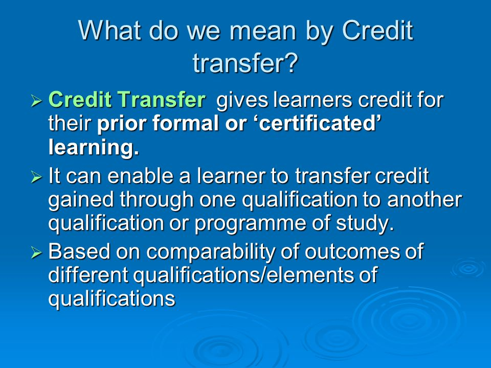 What do we mean by Credit transfer.