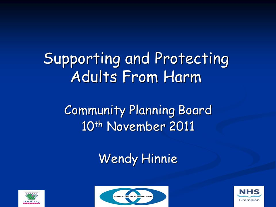 Supporting and Protecting Adults From Harm Community Planning Board 10 th November 2011 Wendy Hinnie