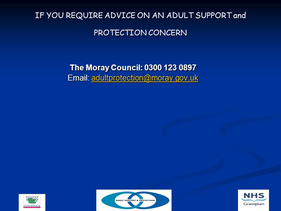 IF YOU REQUIRE ADVICE ON AN ADULT SUPPORT and PROTECTION CONCERN The Moray Council: