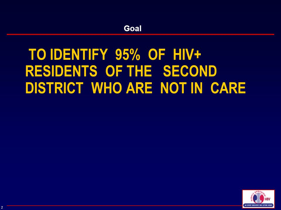 2 TO IDENTIFY 95% OF HIV+ RESIDENTS OF THE SECOND DISTRICT WHO ARE NOT IN CARE Goal