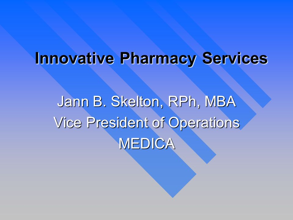 Innovative Pharmacy Services Jann B. Skelton, RPh, MBA Vice President of Operations MEDICA