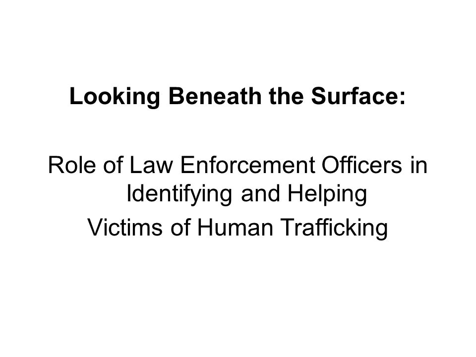 Looking Beneath the Surface: Role of Law Enforcement Officers in Identifying and Helping Victims of Human Trafficking