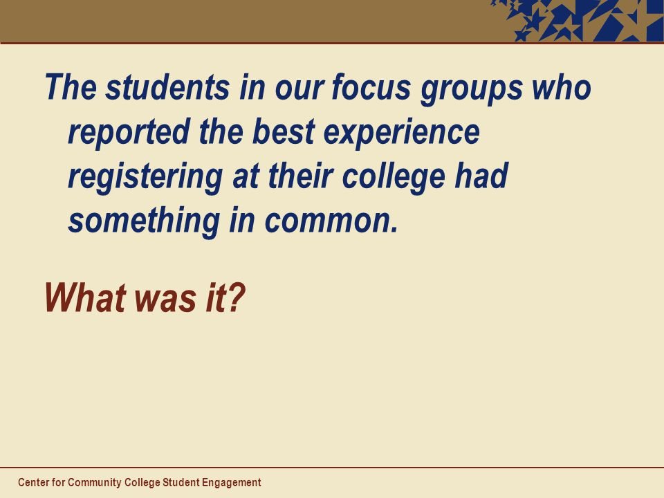 The students in our focus groups who reported the best experience registering at their college had something in common.