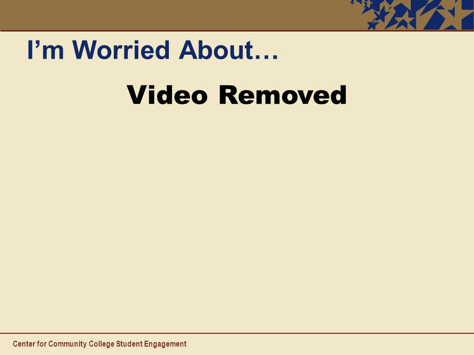 Center for Community College Student Engagement I'm Worried About… Video Removed