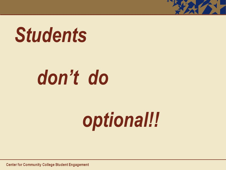 Students don't do optional!! Center for Community College Student Engagement